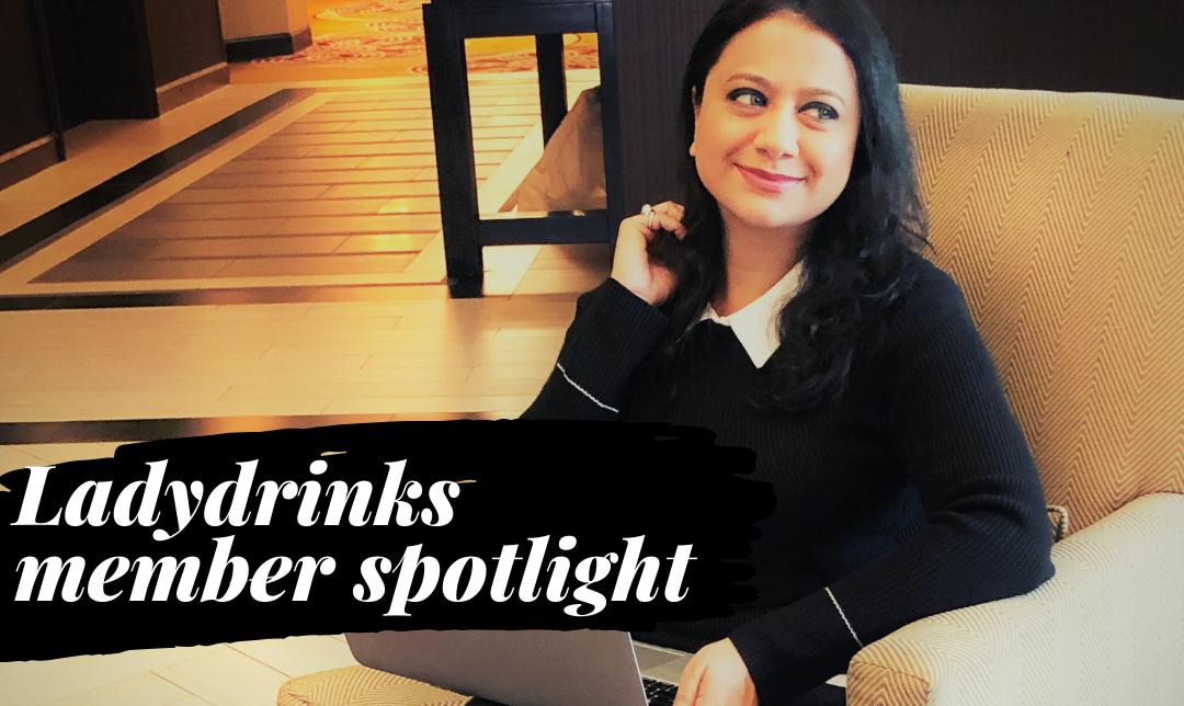 LadyDrinks Member Spotlight: Swati Singh